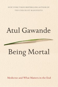 "In ""Being Mortal,"" Atul Gawande says we can be much better prepared than we are to make end-of-life decisions."